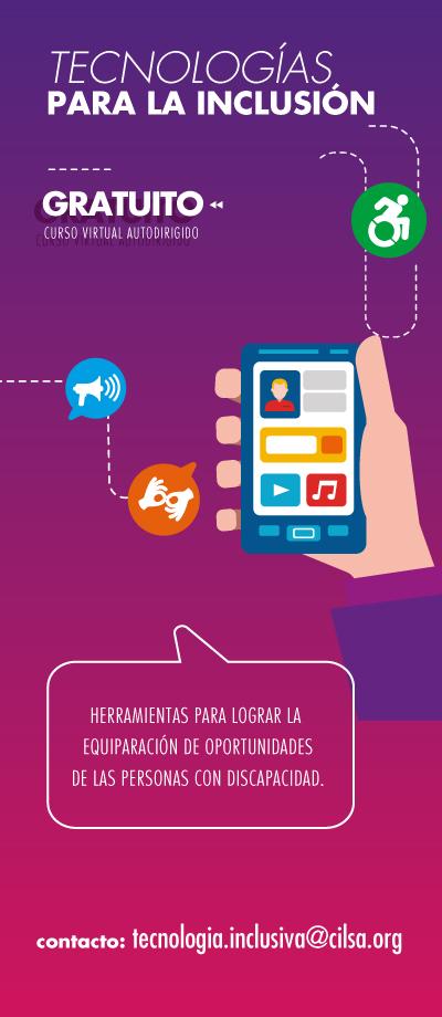 Curso de tecnologias para la inclusion gratuito, haga click para empezar el curso. Consultas a tecnologia.inclusiva@cilsa.org